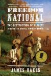 Freedom National – The Destruction of Slavery in the United States, 1861–1865