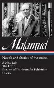 Bernard Malamud: Novels and Stories of the 1960s: A New Life / The Fixer / Pictures of Fidelman: An Exhibition / Ten Stories
