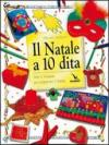 Il Natale a 10 dita. Idee e creazioni per preparare il Natale. Ediz. illustrata