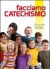 Facciamo catechismo. 200 e più modi per essere catechisti «doc»