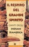 Il respiro del grande spirito. Canti degli Indiani d'America
