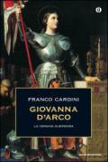 Giovanna d'Arco. La vergine guerriera