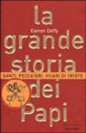 La grande storia dei Papi. Santi, peccatori, vicari di Cristo