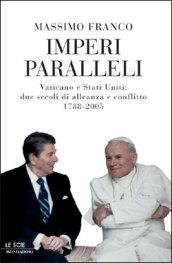 Imperi paralleli. Vaticano e Stati Uniti: due secoli di alleanza e conflitto 1788-2005