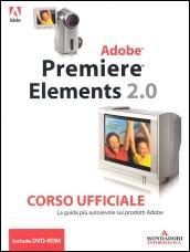 Premiere Elements 2. Corso ufficiale. Con CD-ROM