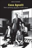 Casa Agnelli. Storie e personaggi dell'ultima dinastia italiana