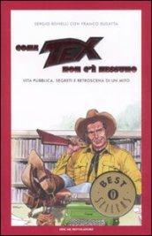 Come Tex non c'è nessuno. Vita pubblica, segreti e retroscena di un mito