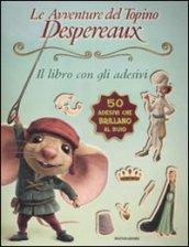 Le avventure del topino Desperaux. Il libro con gli adesivi. Con adesivi. Ediz. illustrata