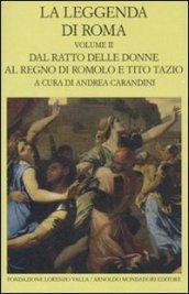 La leggenda di Roma. Testo latino e greco a fronte. 2.Dal ratto delle donne al regno di Romolo e Tito Tazio
