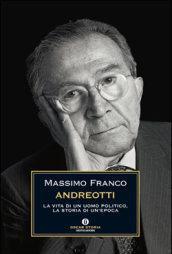 Andreotti. La vita di un uomo politico, la storia di un'epoca