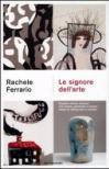 Le signore dell'arte. Quattro artiste italiane che hanno cambiato il nostro modo di raffigurare il mondo
