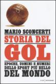 Storia del gol: Epoche, uomini e numeri dello sport più bello del mondo