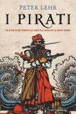 I pirati. Un ritratto dei predoni del mare dall'antichità ai nostri giorni