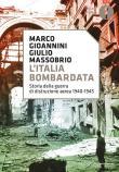 L' Italia bombardata. Storia della guerra di distruzione aerea 1940-1945