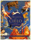 L' atlante del cielo. Le mappe più belle, i miti e le meraviglie dell'universo