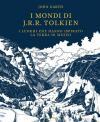 I mondi di J.R.R. Tolkien. I luoghi che hanno ispirato la Terra di Mezzo