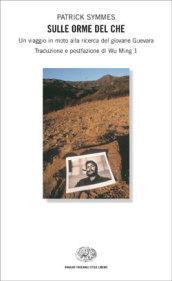 Sulle orme del Che. Un viaggio in moto alla ricerca del giovane Guevara