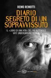 Diario segreto di un sopravvissuto. Il «libro di una vita» del più autentico vate underground d'Italia