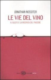 Le vie del vino. Il gusto e la ricerca del piacere