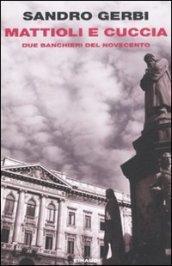 Mattioli e Cuccia. Due banchieri del Novecento