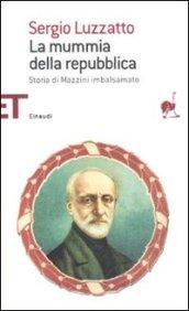La mummia della repubblica. Storia di Mazzini imbalsamato