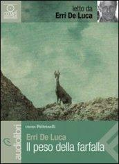 Peso della farfalla letto da Erri De Luca. Audiolibro. CD Audio Formato MP3 (Il)