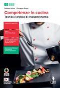 Competenze in cucina. Tecnica e pratica di enogastronomia. Con Ricettario. Per il biennio degli Ist. professionali. Con e-book. Con espansione online