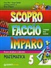 Nuovo Scopro faccio e imparo. Matematica 5. Sussidario delle discipline. Percorsi disciplinari e laboratori
