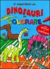 Il superlibro dei dinosauri da colorare. Ediz. illustrata