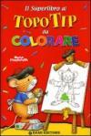 Il superlibro di Topo Tip da colorare. Ediz. illustrata