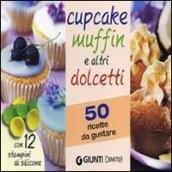 Cupcake muffin e altri dolcetti. 50 ricette da gustare. Con gadget