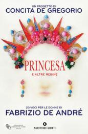 Princesa e altre regine: 20 voci per le donne di Fabrizio De André (Scrittori Giunti)