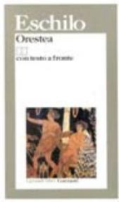 Orestea (Agamennone-Coefore-Eumenidi). Testo originale a fronte