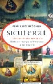Sicuterat. Il latino di chi non lo sa: Bibbia e liturgia nell'italiano e nei dialetti