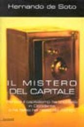 Il mistero del capitale. Perché il capitalismo ha trionfato in Occidente e ha fallito nel resto del mondo