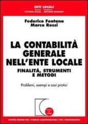 La contabilità generale nell'ente locale. Finalità, strumenti e metodi. Problemi, esempi e casi pratici