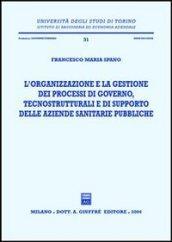 L'organizzazione e la gestione dei processi di governo, tecnostrutturali e di supporto delle aziende sanitarie pubbliche