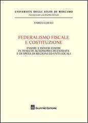 Federalismo fiscale e Costituzione. Essere e dover essere in tema di autonomia di entrata e di spesa di regioni ed enti locali