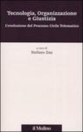 Tecnologia, organizzazione e giustizia. L'evoluzione del Processo Civile Telematico. Con CD-ROM