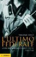 L'ultimo federale. Memorie della guerra civile (1943-1945)