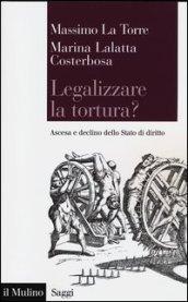 Legalizzare la tortura? Ascesa e declino dello Stato di diritto