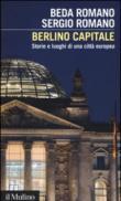 Berlino capitale. Storie e luoghi di una città europea