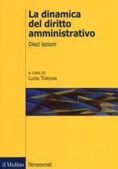 La dinamica del diritto amministrativo. Dieci lezioni
