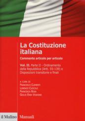 La Costituzione italiana. Commento articolo per articolo. 2/2: Ordinamento della Repubblica (Artt. 55-139) e Disposizioni transitorie e finali