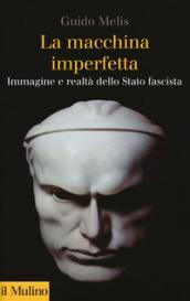 La macchina imperfetta. Immagine e realtà dello Stato fascista