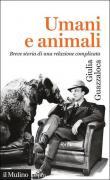 Umani e animali. Breve storia di una relazione complicata