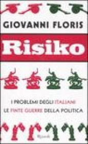 Risiko. I problemi degli italiani. Le finte guerre della politica