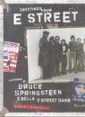 Greetings from E Street. La storia di Bruce Springsteen e della E Street Band. Ediz. illustrata