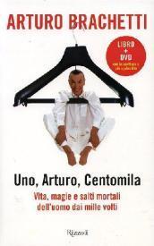 Uno, Arturo, centomila. Vita, magie e salti mortali dell'uomo dai mille volti. Con DVD