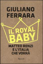 Il royal baby: Matteo Renzi e l'Italia che vorrà